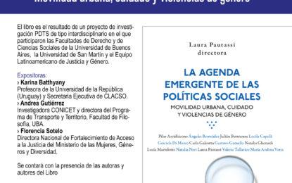 ACTIVIDAD CANCELADA Presentación del libro bajo la dirección de Laura Pautassi: «La agenda emergente de las políticas sociales. Movilidad urbana, cuidado y violencias de género» (Biblos)