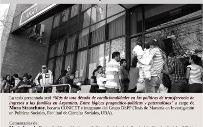 Ciclo Permanente de Tesis Derechos Sociales y Políticas Públicas: «Más de una década de condicionalidades en las políticas de transferencias de ingresos a las familias en Argentina. Entre lógicas pragmático-políticas y paternalistas», a cargo de Mora Straschnoy