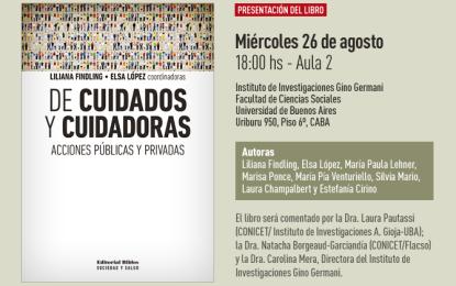 Presentación del Libro «De Cuidados y Cuidadoras. Acciones Públicas y Privadas». Liliana Findling-Elsa López (coordinadoras)