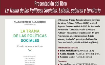 Seminario Permanente Derechos Sociales y Políticas Públicas: Presentación del libro «La Trama de las políticas sociales. Estado, saberes y territorios», coordinado por Pilar Arcidiacono y Carla Zibecchi.